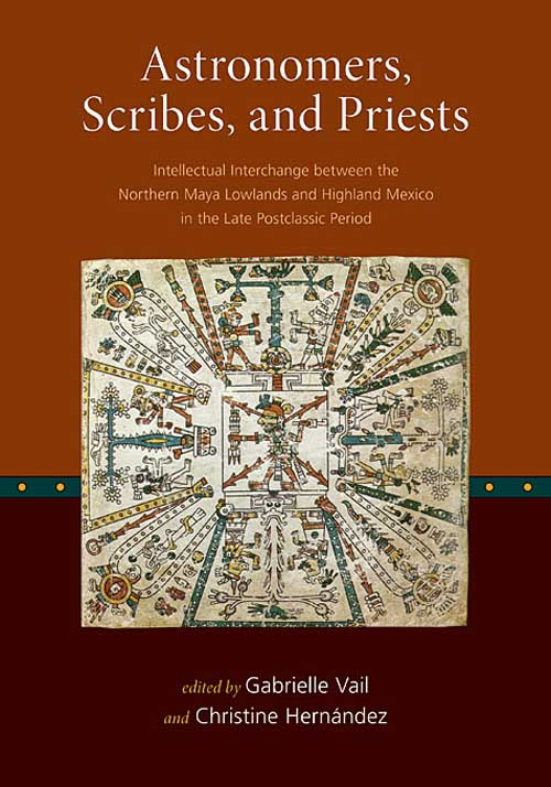 Astronomers, Scribes, and Priests – Intellectual Interchange between the Northern Maya Lowlands and Highland Mexico in the Late Postclassic Period the maya in transition