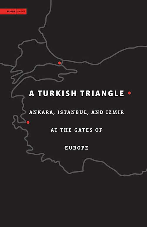 A Turkish Triangle – Ankara, Istanbul, and Izmir at the Gates of Europe