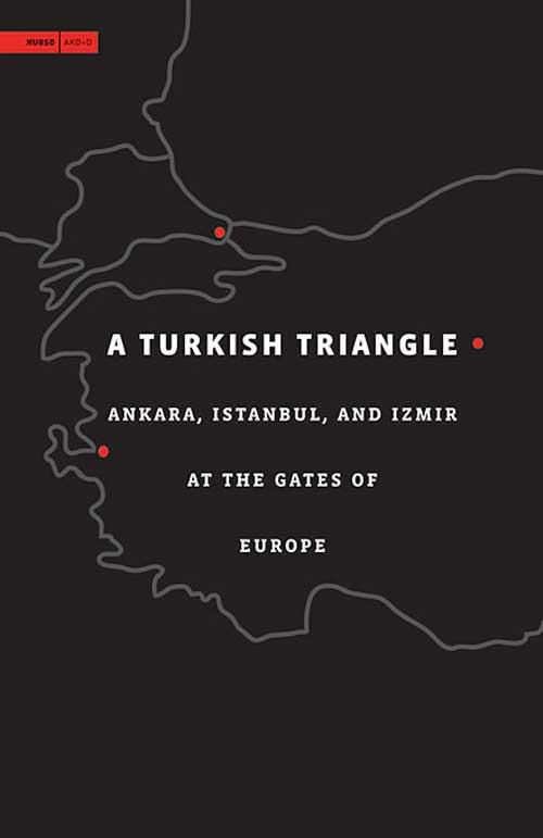 A Turkish Triangle – Ankara, Istanbul, and Izmir at the Gates of Europe at the gates at the gates at war with reality 180 gr