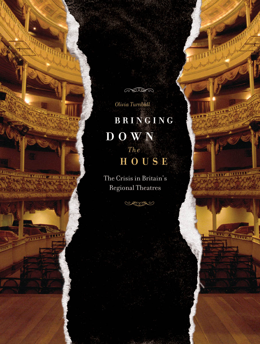 Bringing Down the House – The Crisis in Britain?s Regional Theatres