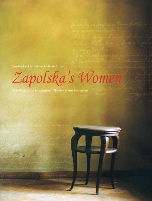 Zapolska?s Women – Three Plays: Malka Szwarcenkopf, The Man and Miss Maliczewska plays