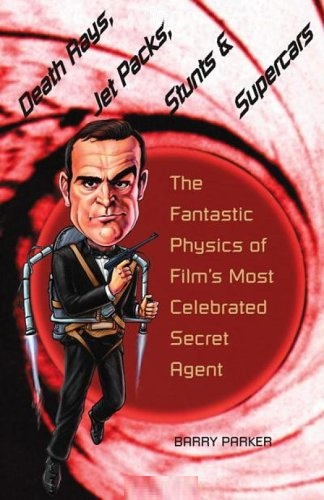 Death Rays, Jet Packs, Stunts, and Supercars – The  Fantastic Physics of Films Most Celebrated Secret  Agent turn loose our death rays and kill them all