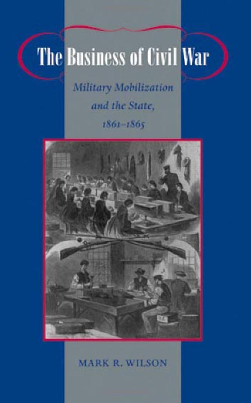 The Business of Civil War – Military Mobilization and the State, 1861–1865 купить