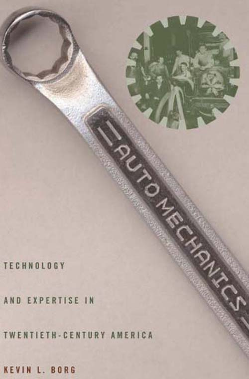 Auto Mechanics – Technology and Expertise in Twentieth–Century America