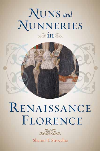 Nuns and Nunneries in Renaissance Florence abandoned children of the italian renaissance – orphan care in florence and bologna