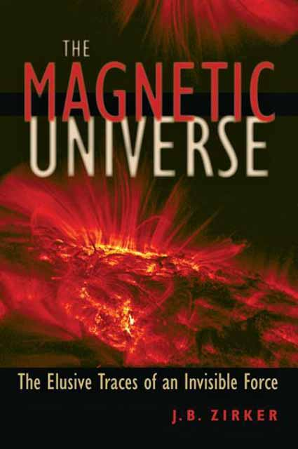 The Magnetic Universe – The Elusive Traces of an Invisible Force the invisible library