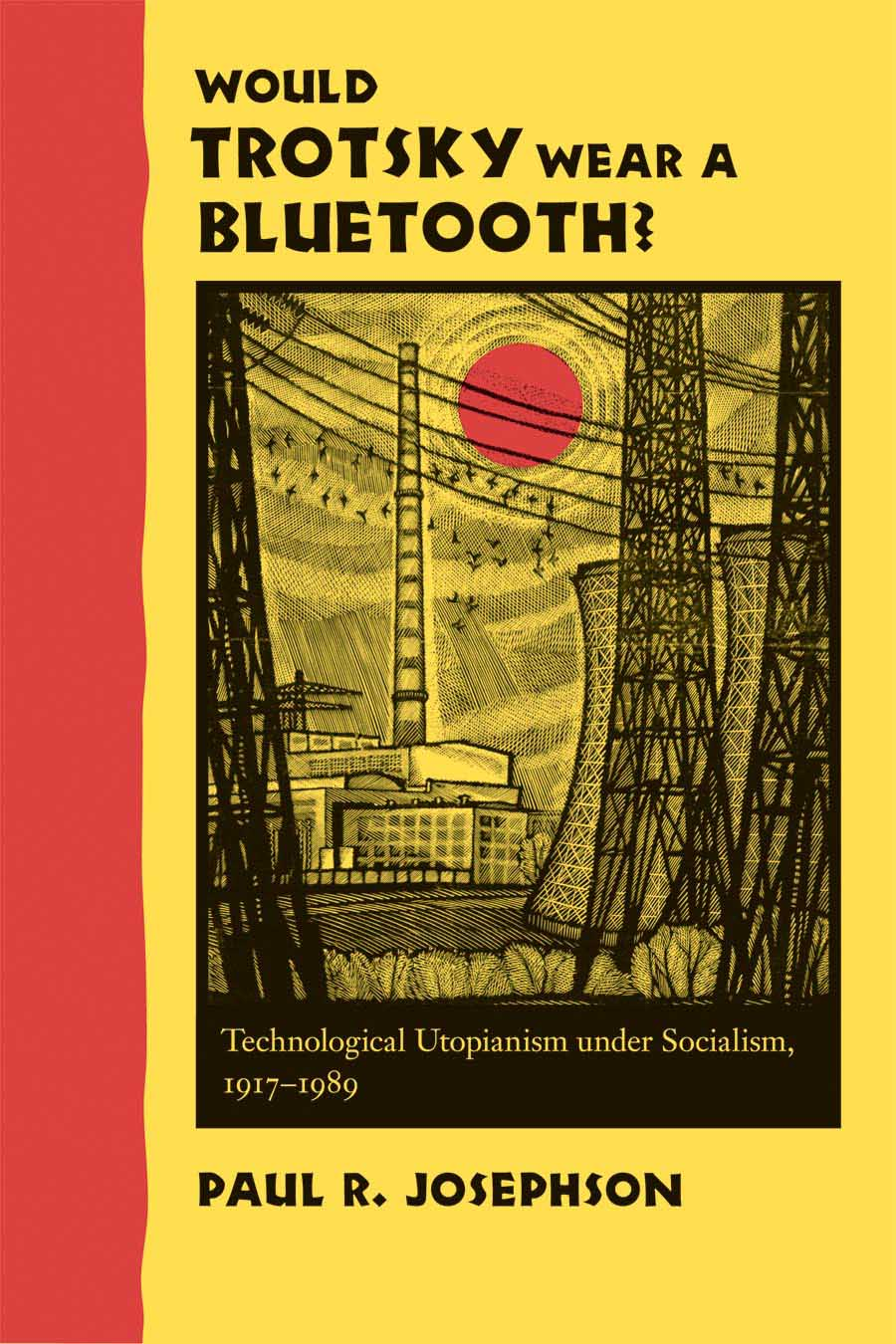 Would Trotsky Wear a Bluetooth? – Technological Utopianism under Socialism, 1917–1989 socialism for a sceptical age