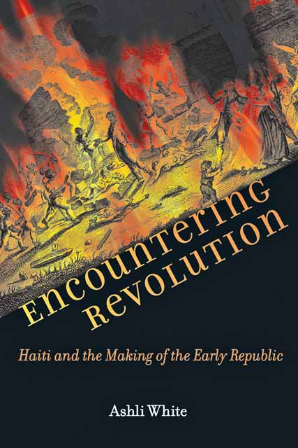 Encountering Revolution – Haiti and the Making of the Early Republic