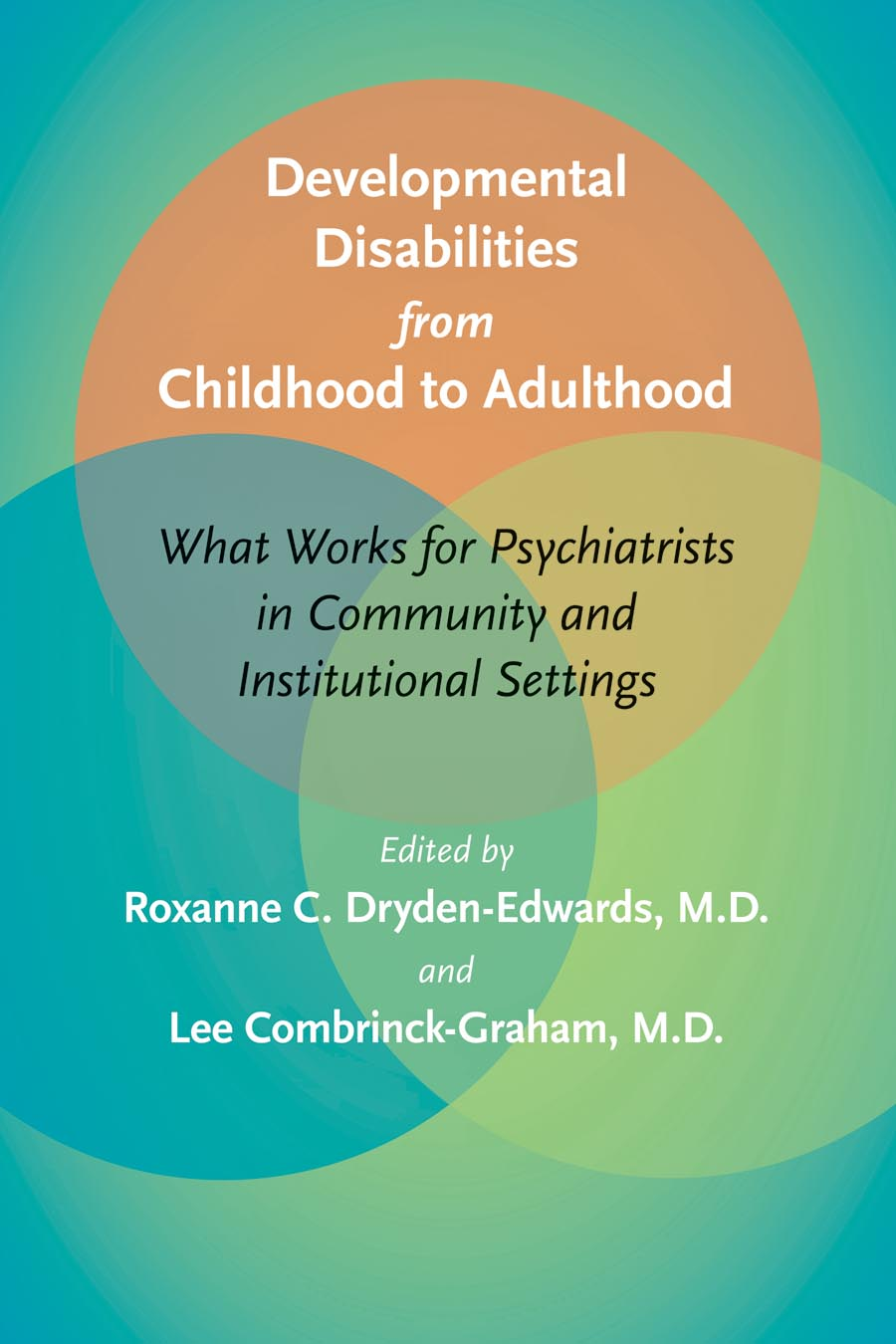 Developmental Disabilities from Childhood to Adulthood – What Works for Psychiatrists in Community and Institutional Settings