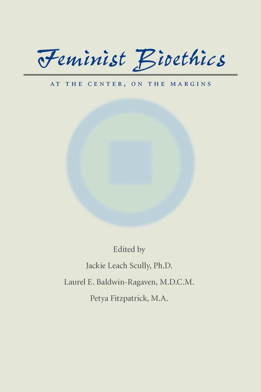 Feminist Bioethics – At the Center, on the Margins benjamin m o odhoji restorying the margins