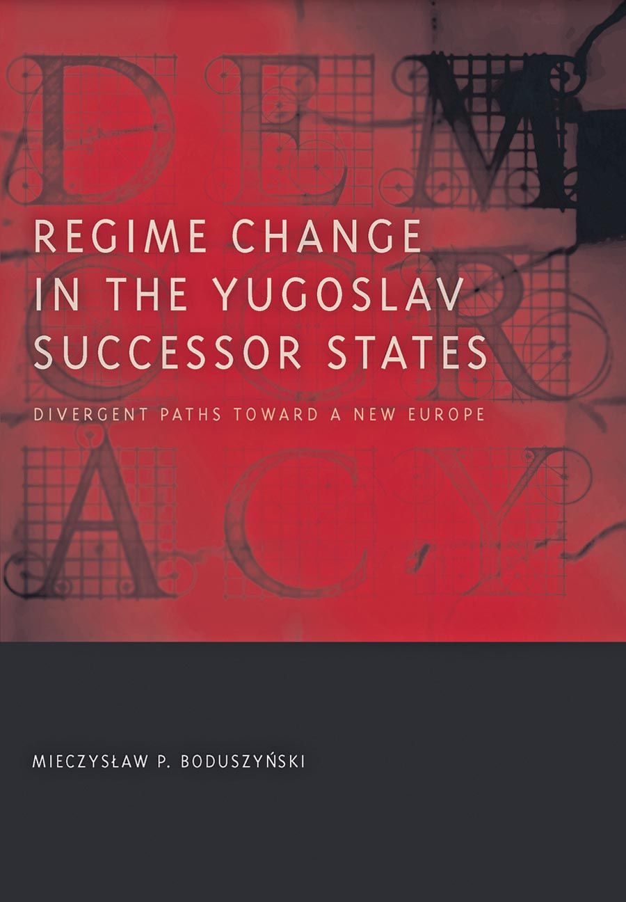 Regime Change in the Yugoslav Successor States – Divergent Paths toward a New Europe four a divergent collection