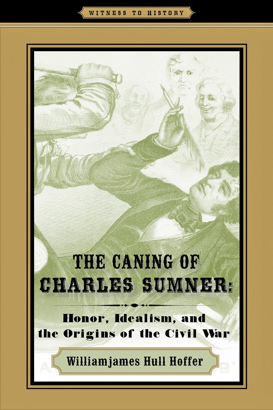 The Caning of Charles Sumner – Honor, Idealism, and the Origins of the Civil War pictorial field book of the civil war v 3