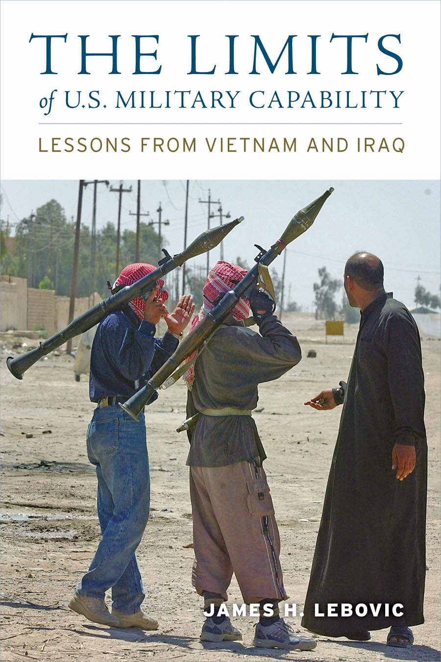 The Limits of U.S. Military Capability – Lessons from Vietnam and Iraq duncan bruce the dream cafe lessons in the art of radical innovation