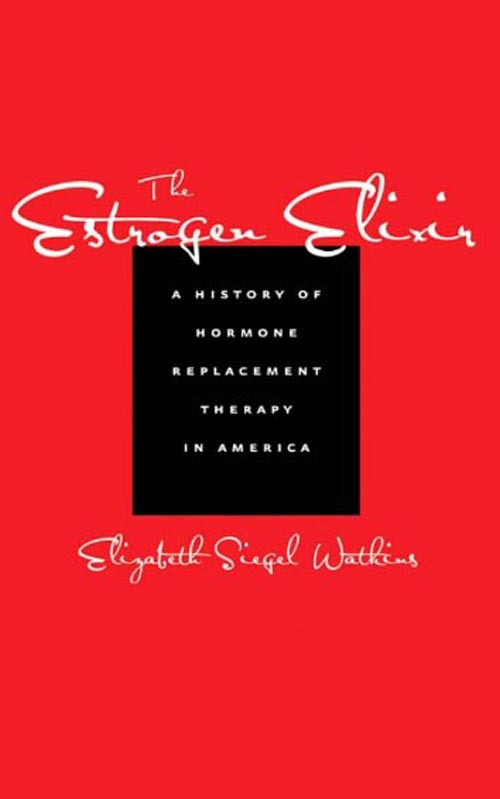 The Estrogen Elixir – A History of Hormone Replacement Therapy in America a new literary history of america