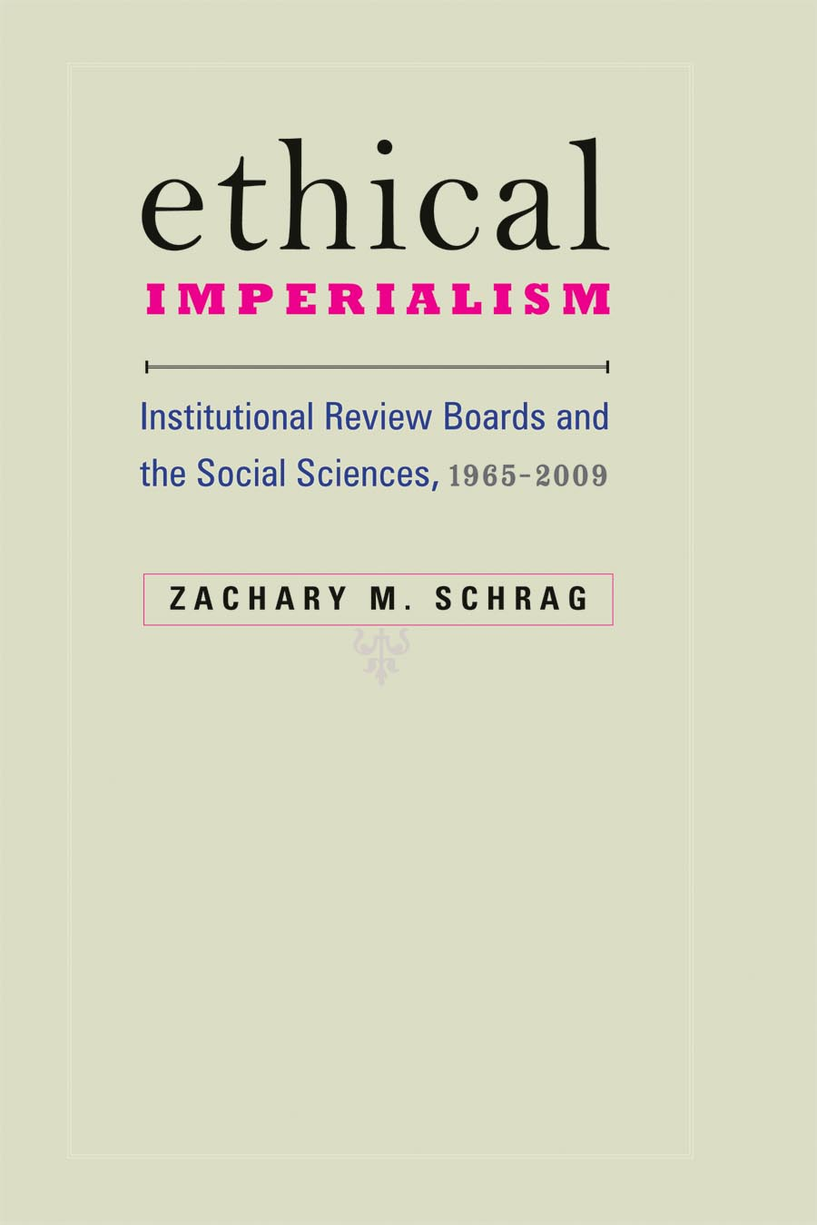 Ethical Imperialism – Institutional Review Boards and the Social Sciences, 1965–2009