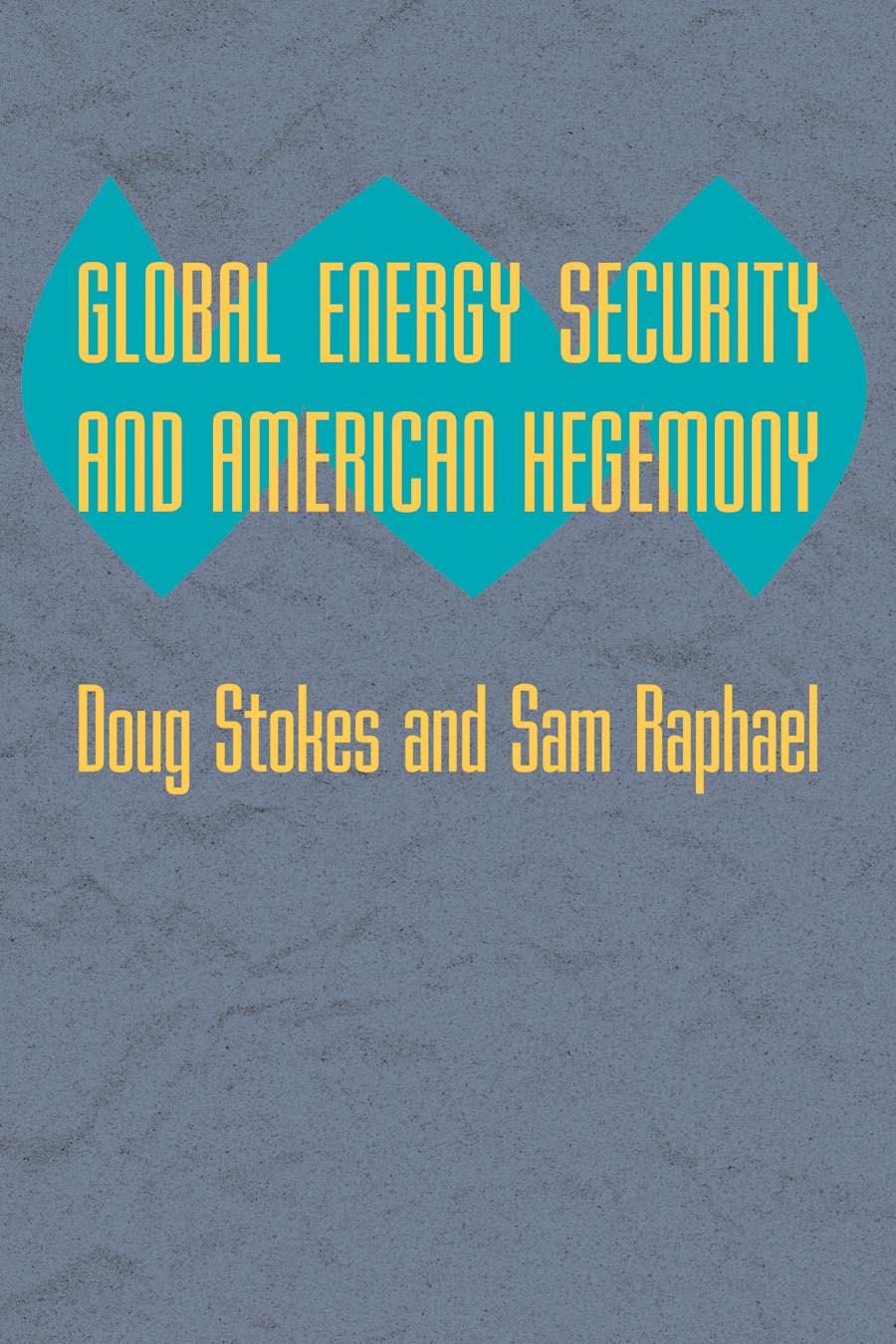 Global Energy Security and American Hegemony contesting hegemony