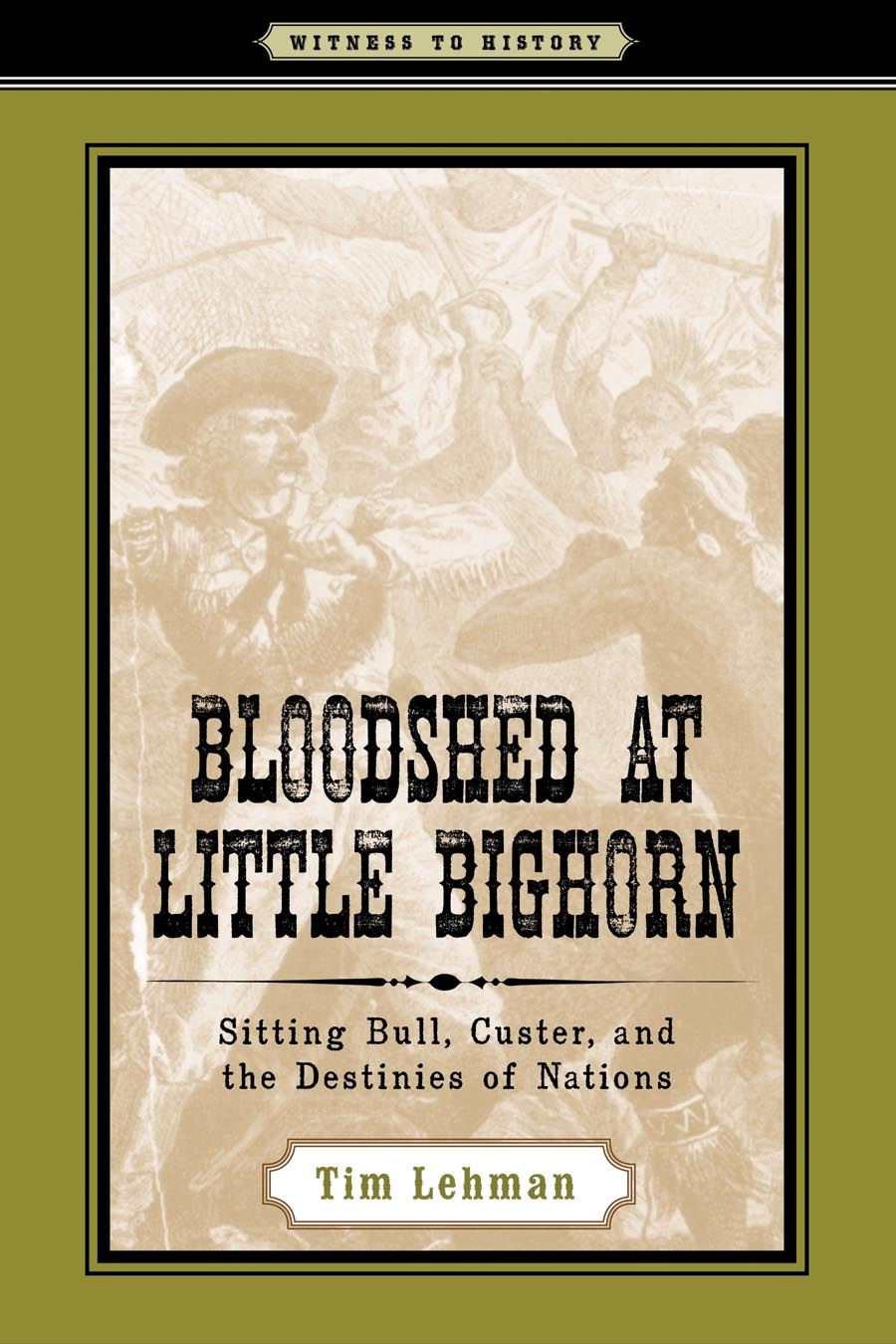 Bloodshed at Little Bighorn: Sitting Bull, Custer, and the Destinies of Nations the submission
