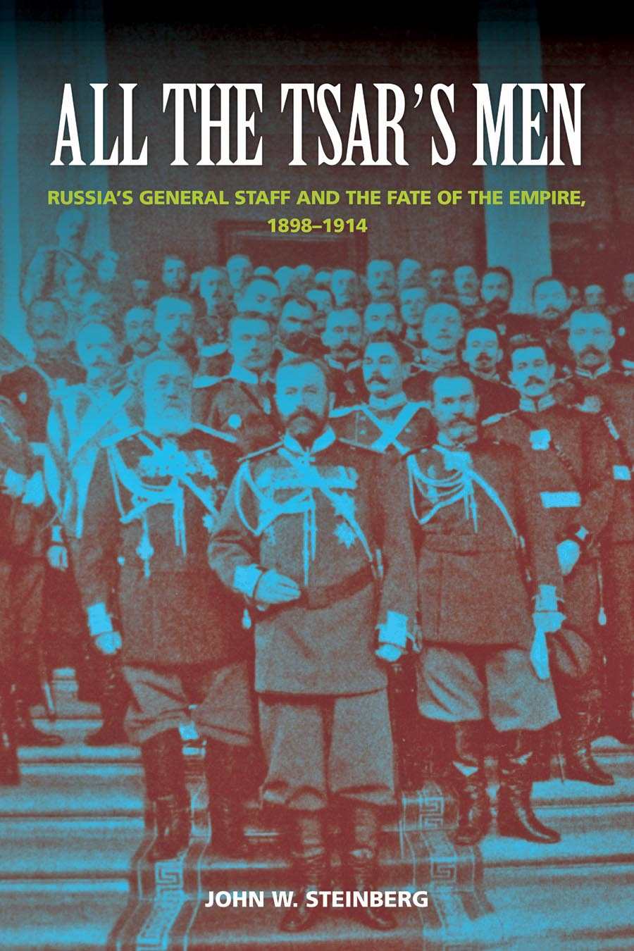 All the Tsar?s Men – Russia?s General Staff and the Fate of the Empire, 1898–1914 c j s fate