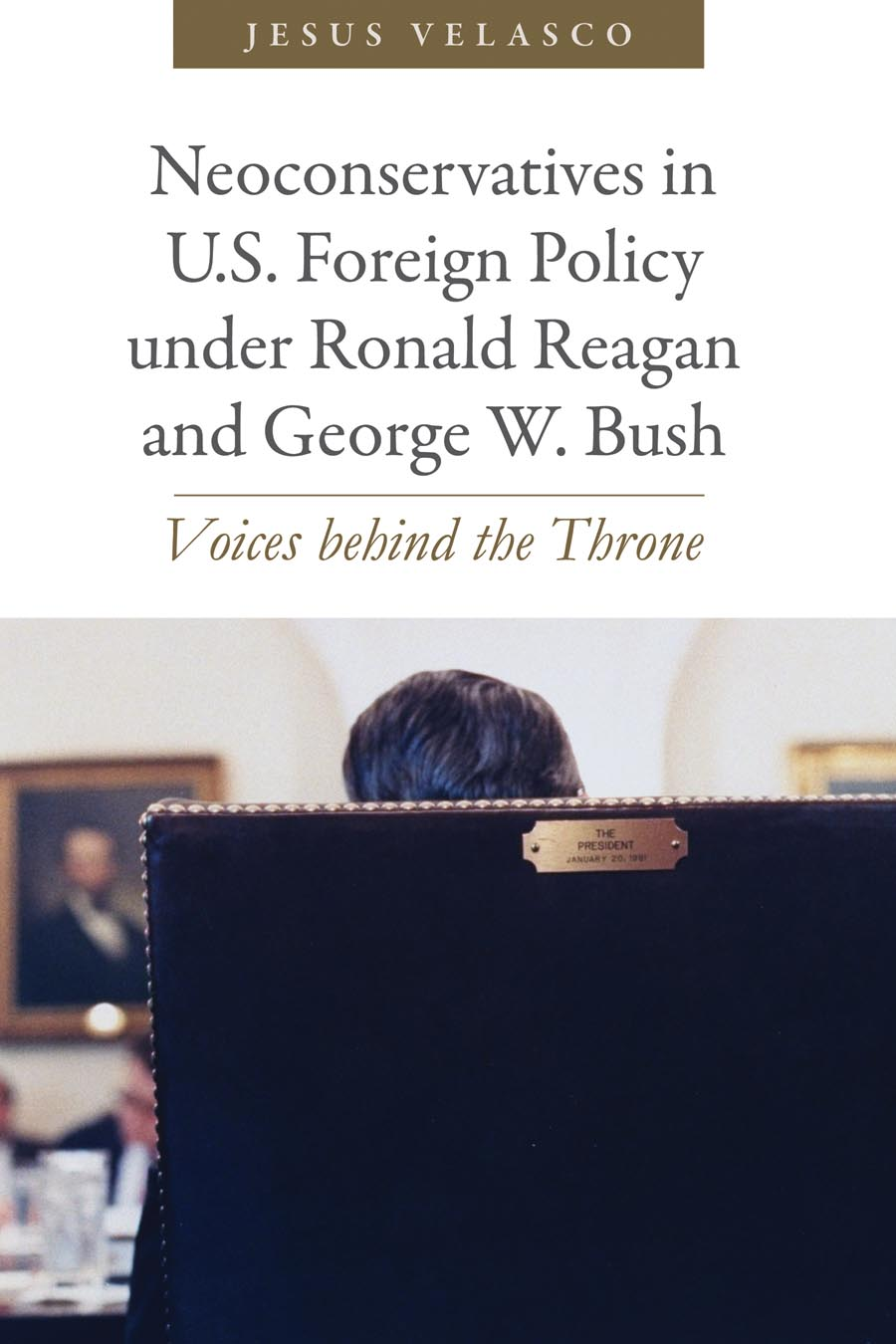 Neoconservatives in U.S. Foreign Policy under Ronald Reagan and George W. Bush – Voices Behind the Throne a faustian foreign policy from woodrow wilson to george w bush