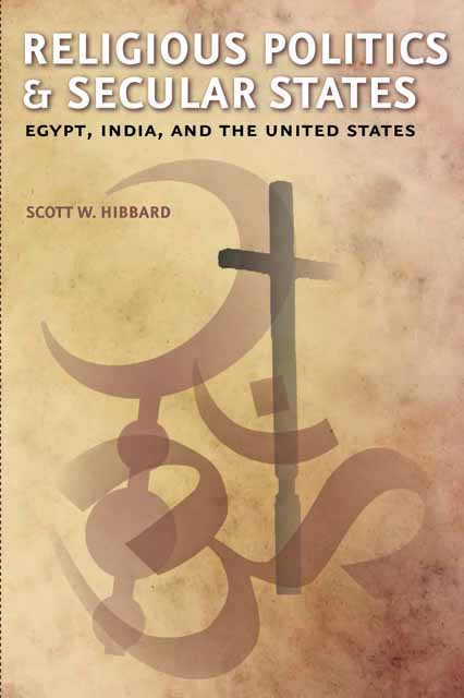 Religious Politics and Secular States – Egypt, India and the United States in a state of being religious abdullahi an na im and the secular