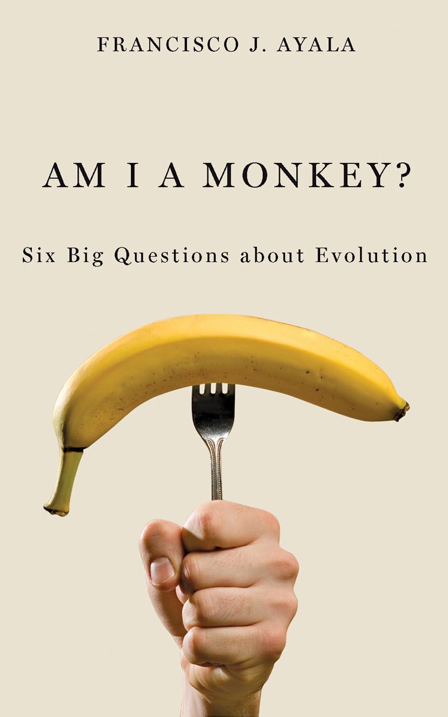 Am I a Monkey? – Six Big Questions about Evolution the big six