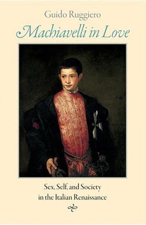Machiavelli in Love – Sex, Self and Society in the Italian Renaissance
