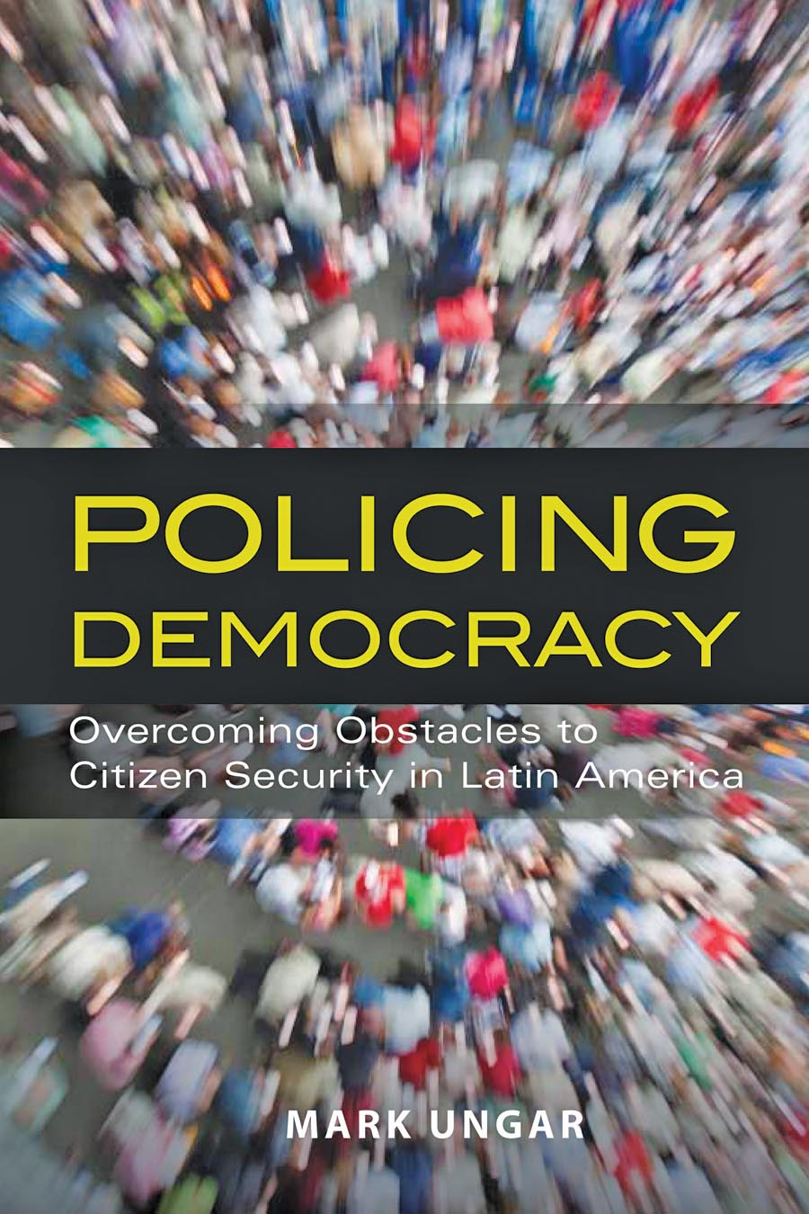Policing Democracy – Overcoming Obstacles to Citizen Security in Latin America democracy in america nce