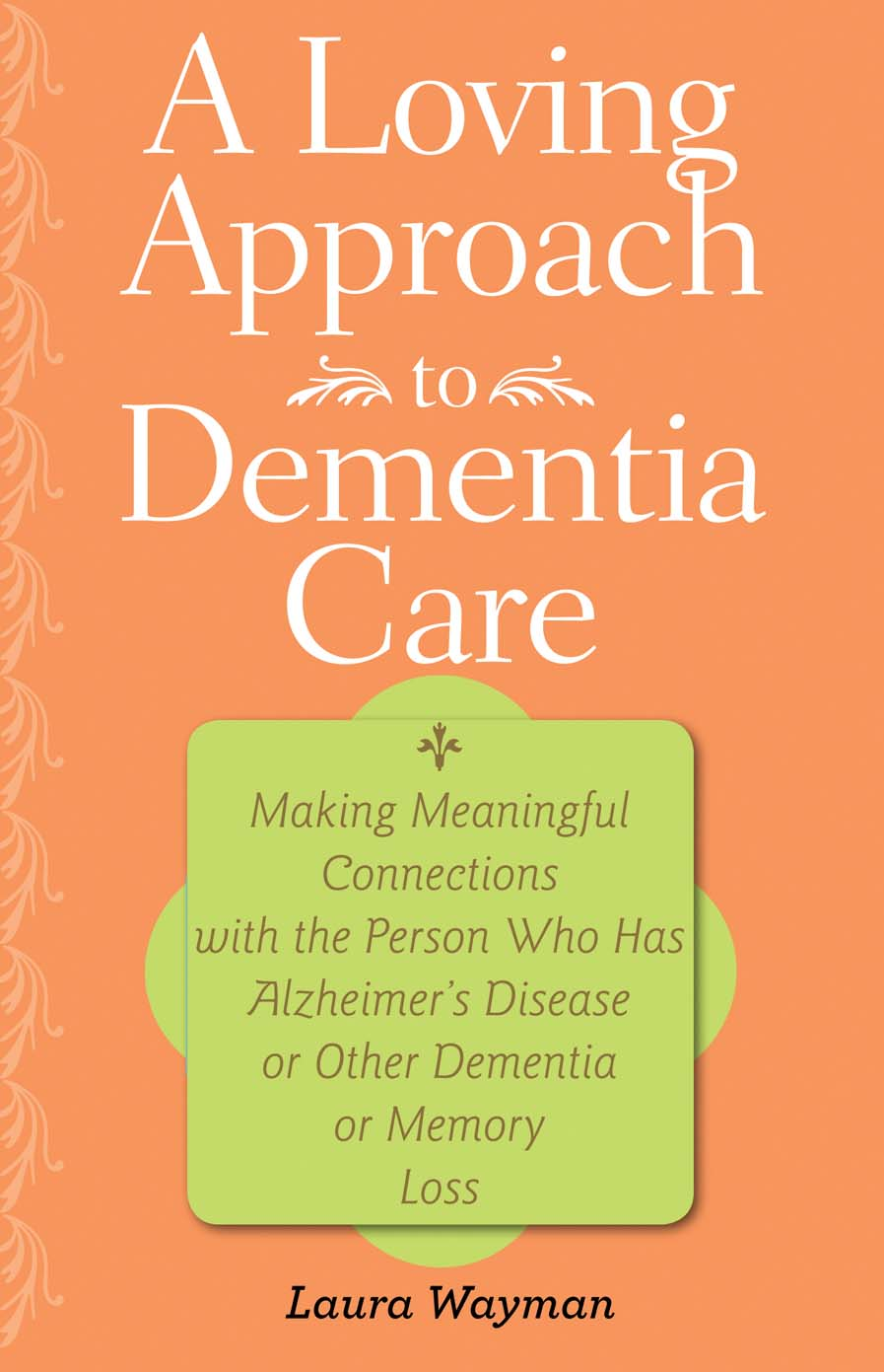 A Loving Approach to Dementia Care – Making Meaningful Connections with the Person Who Has Alzheimer?s Disease or Other Dementia or Memory teaching dementia care – skill and understanding