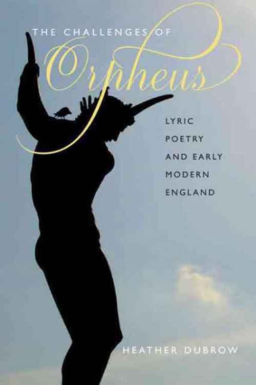 The Challenges of Orpheus – Lyric Poetry and Early  Modern England
