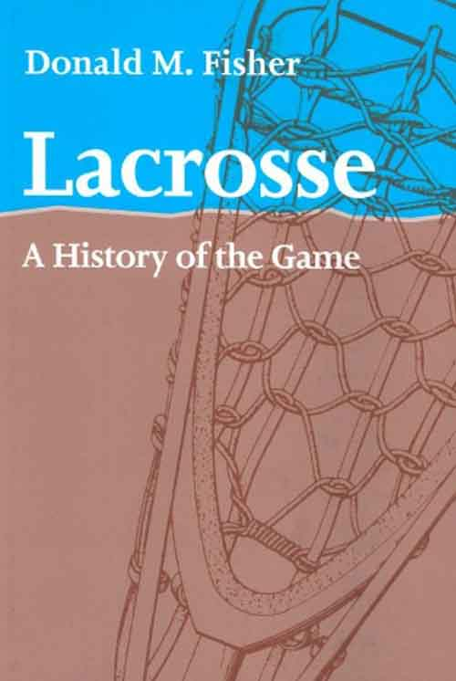 Lacrosse – A History of the Game a game of appearances
