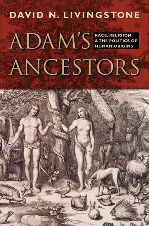 Adam?s Ancestors – Race, Religion, and the Politics of Human Origins kassem bahaji the politics of religion in morocco 1969 2003