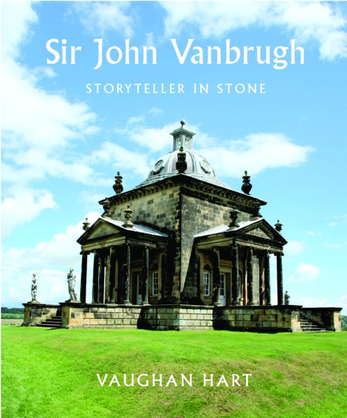Sir John Vanbrugh – Storyteller in Stone written in stone