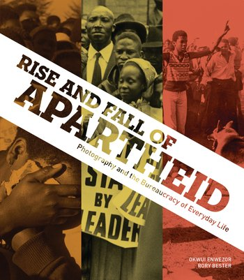 Rise and Fall of Apartheid: Photography and the Bureaucracy of Everyday Life купить