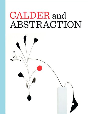 Calder and Abstraction: From Avant-Garde to Iconic armstrong j fraser cavassoni n unbridaled marriage of tradition and avant garde