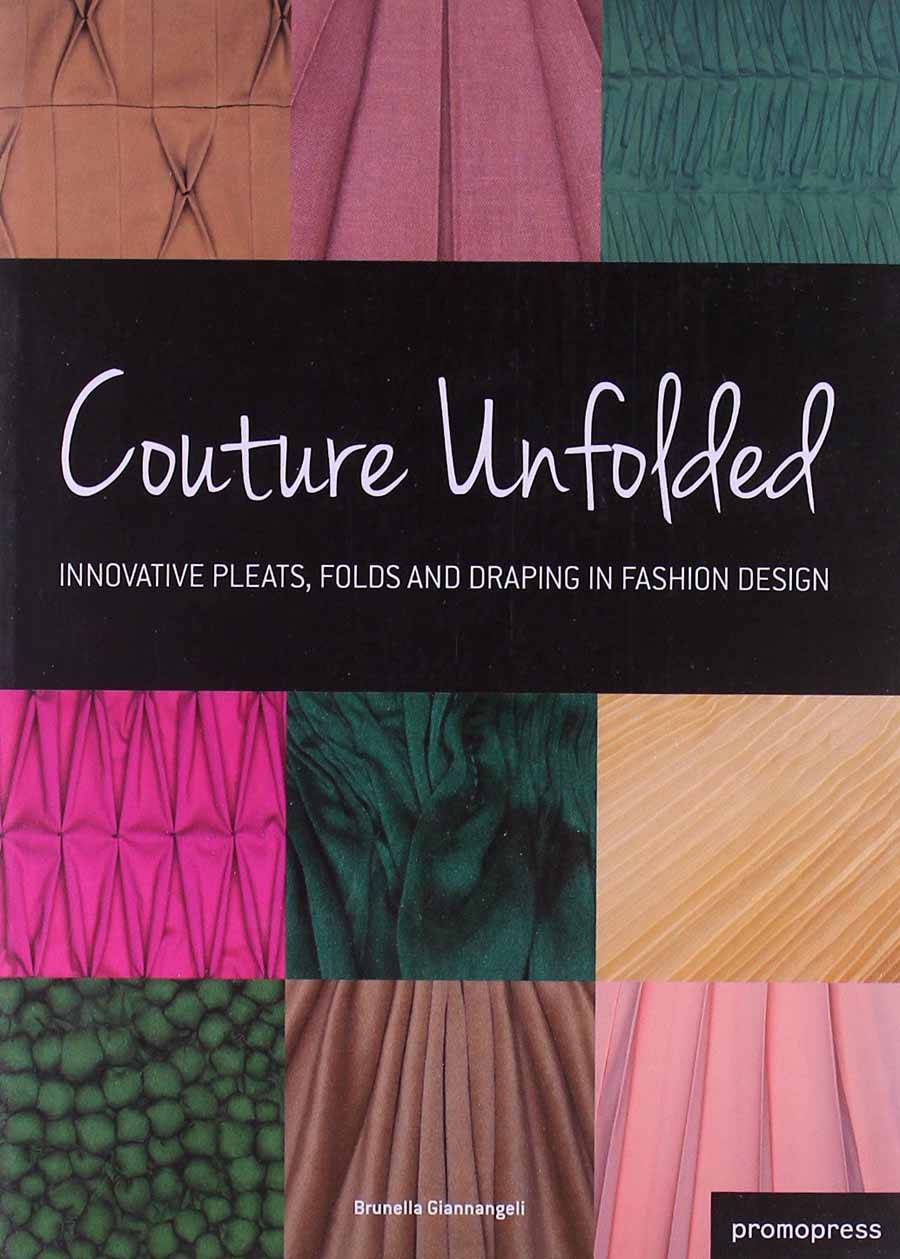 Couture Unfolded : Innovative Pleats, Folds and Draping in Fashion Design