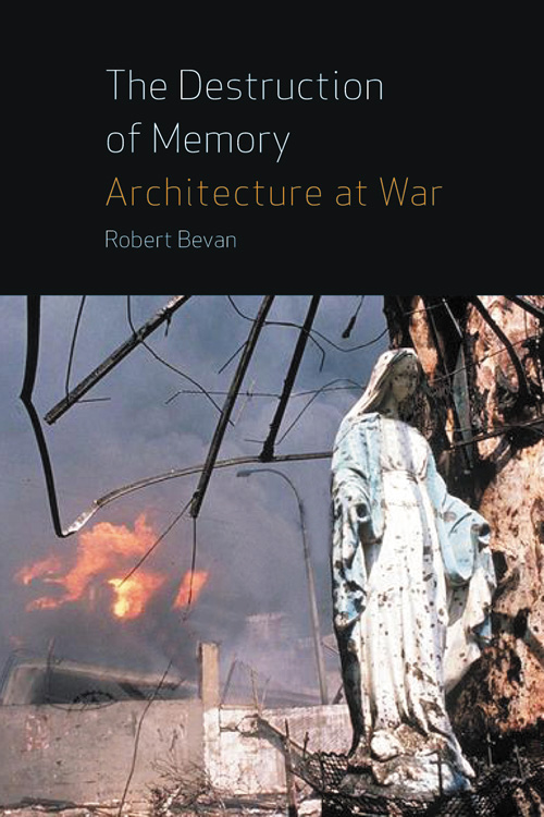 Destruction of Memory bevan robert destruction of memory