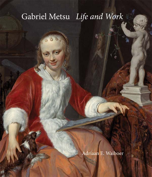 Gabriel Metsu: Life and Work: A Catalogue Raisonne scenes from provincial life