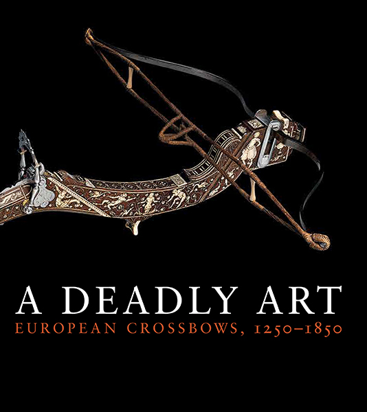 A Deadly Art: European Crossbows, 1250–1850 (Metropolitan Museum of Art) duncan bruce the dream cafe lessons in the art of radical innovation