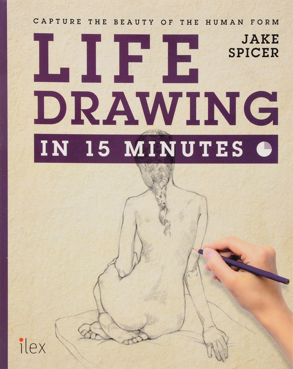купить Life Drawing in 15 Minutes: Capture the Beauty of the Human Form онлайн