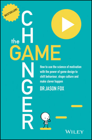 The Game Changer: How to Use the Science of Motivation With the Power of Game Design to Shift Behaviour, Shape Culture and Make Clever Happen married to the game