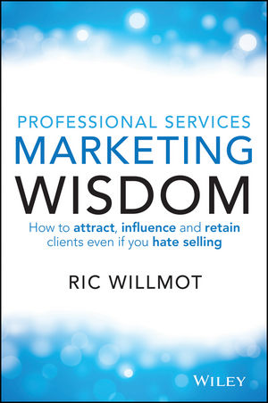 Professional Services Marketing Wisdom: How to Attract, Influence and Acquire Customers Even If You Hate Selling b2b services marketing