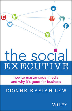 The Social Executive: How to Master Social Media and Why its Good for Business dionne kasian lew the social executive how to master social media and why it s good for business