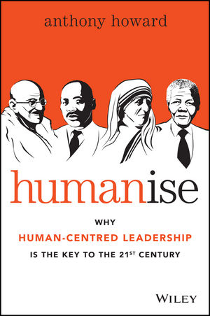 "Humanise: Why Human??""Centred Leadership is the Key to the 21st Century stephen denning the leader s guide to radical management reinventing the workplace for the 21st century"