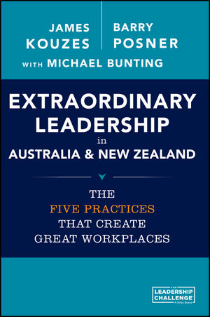 Extraordinary Leadership in Australia and New Zealand: The Five Practices that Create Great Workplaces michael bunting extraordinary leadership in australia and new zealand the five practices that create great workplaces