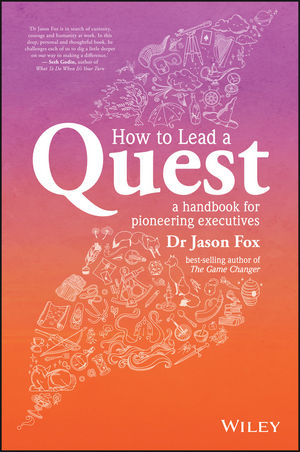 How To Lead A Quest: A handbook for pioneering executives elon musk and the quest for a fantastic future