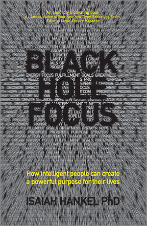 Black Hole Focus: How Intelligent People Can Create a Powerful Purpose for Their Lives change your mind change your life