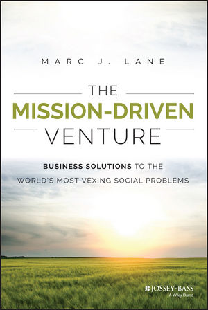 "The Mission??""Driven Venture: Business Solutions to the World???s Most Vexing Social Problems marc lane j the mission driven venture business solutions to the world s most vexing social problems"