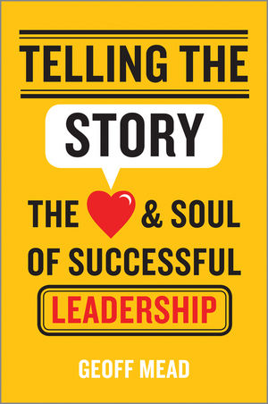 Telling the Story: The Heart and Soul of Successful Leadership the heart of leadership