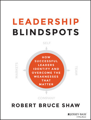 Leadership Blindspots: How Successful Leaders Identify and Overcome the Weaknesses That Matter