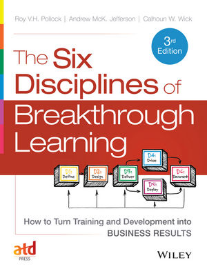 The Six Disciplines of Breakthrough Learning: How to Turn Training and Development into Business Results elaine biech training and development for dummies